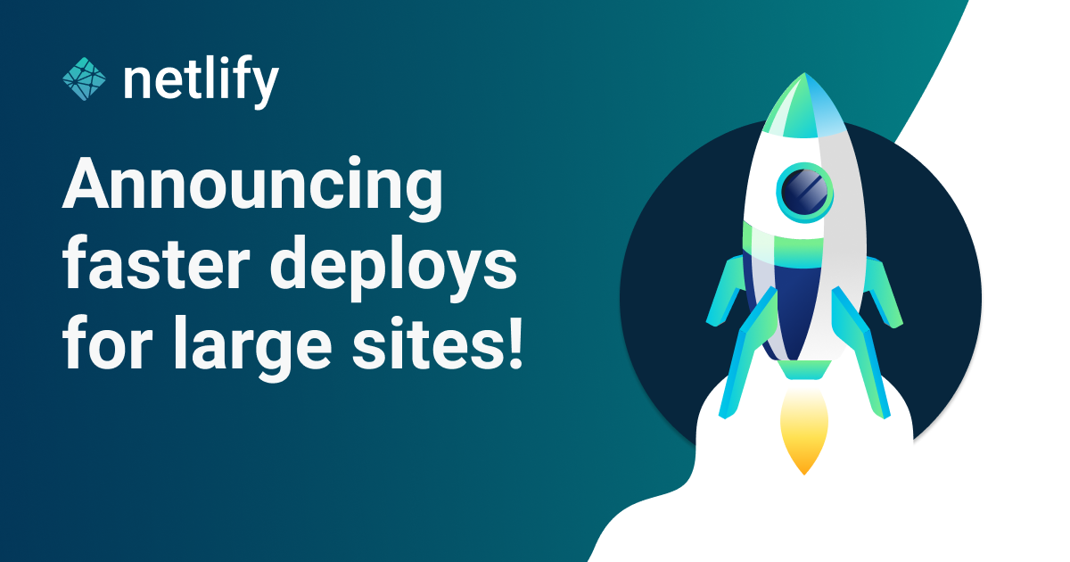 Announcing Faster Deploys for Large Sites on Netlify