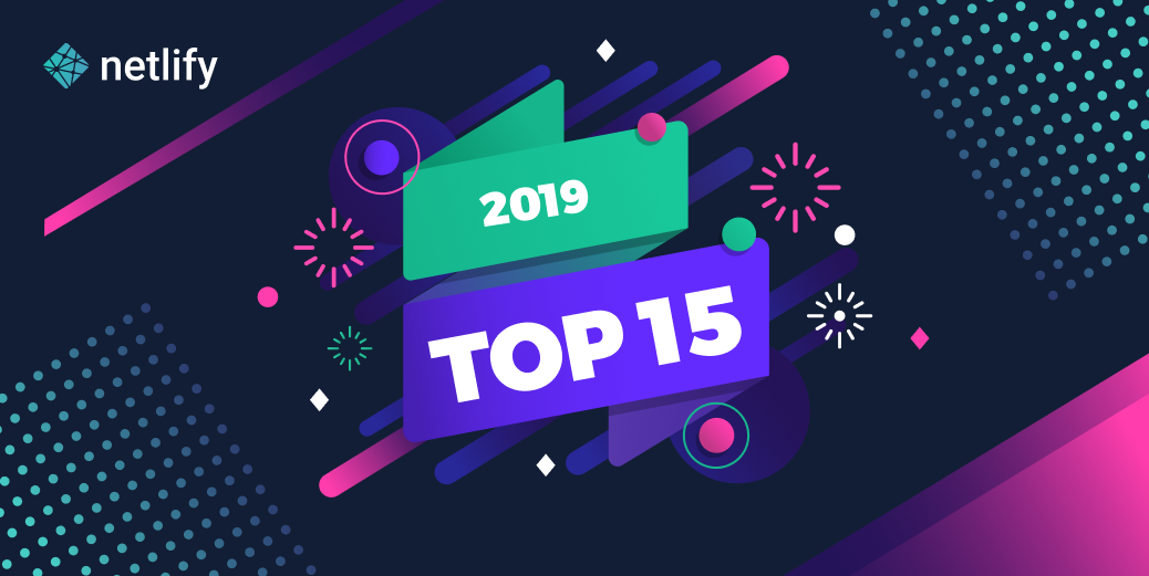 Graphic for Top 15 from 2019: features, resources, and news on Netlify and the JAMstack