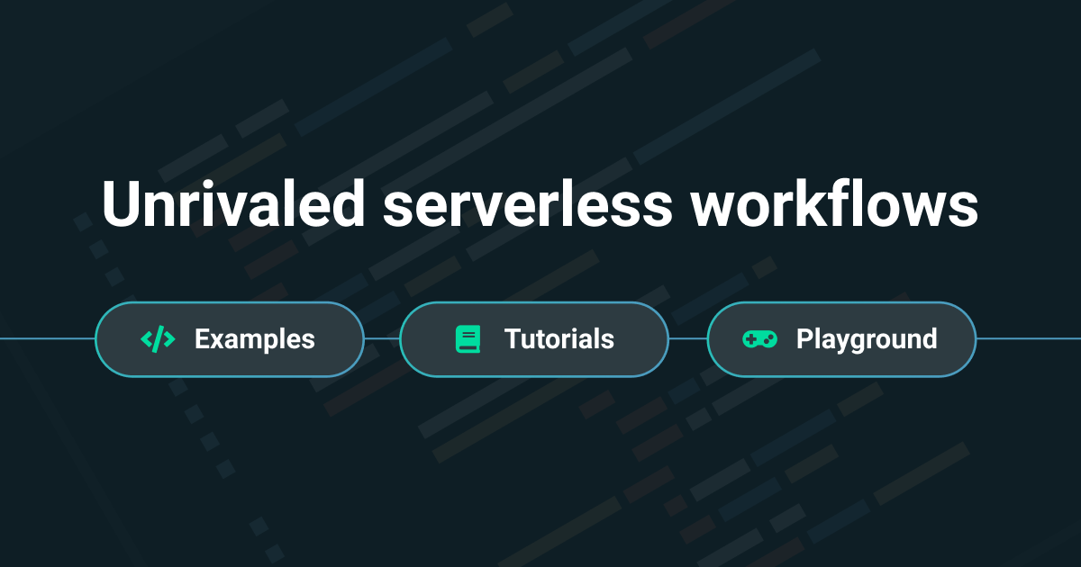 Unrivaled serverless workflows - Examples, Tutorials, and Playground