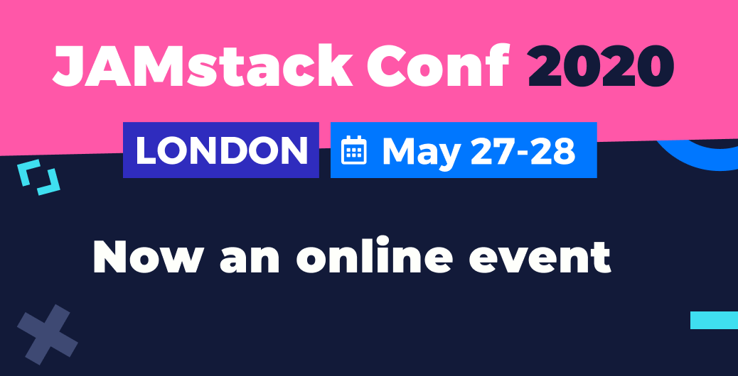 JAMstack Conf London 2020 - Now an online event