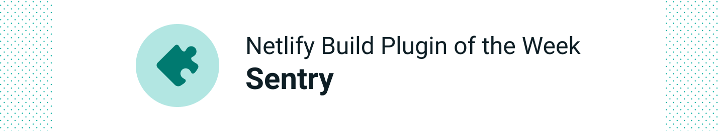 Automatically run Sentry tests for each Netlify deploy with the Sentry plugin