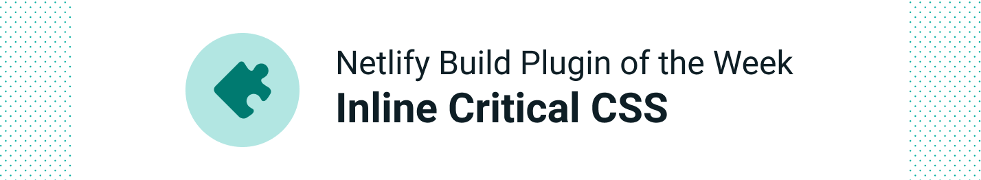 Netlify Build Plugin of the Week: Inline Critical CSS